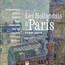 Les Hollandais à Paris, 1789-1914. Van Gogh, Van Dongen, Mondrian